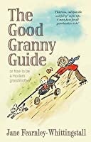 The Good Granny Guide: Or How to Be a Modern Grandmother