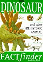 Dinosaurs and other Prehistoric Animals: Factfinder