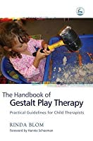 The Handbook of Gestalt Play Therapy: Practical Guidelines for Child Therapists
