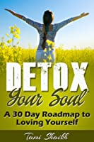 Detox Your Soul-A 30 Day Roadmap to Loving Yourself