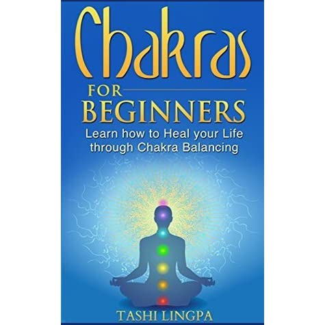 Guide To The Chakras For Beginners And Healing Practionners