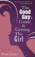 The Good Guy's Guide to Getting the Girl