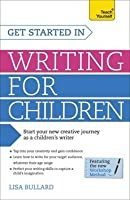 Get Started in Writing for Children: A Teach Yourself Guide