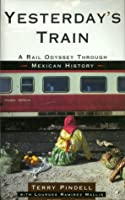 Yesterday's Train: A Rail Odyssey Through Mexican History