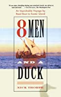 8 Men and a Duck: An Improbable Voyage by Reed Boat to Easter Island