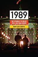 1989: The Struggle to Create Post-Cold War Europe (Princeton Studies in International History and Politics)