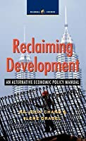 Reclaiming Development: An Alternative Economic Policy Manual. Global Issues in a Changing World.