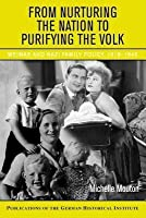 From Nurturing the Nation to Purifying the Volk: Weimar and Nazi Family Policy, 1918 1945