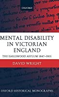 Mental Disability in Victorian England: The Earlswood Asylum, 1847-1901. Oxford Historical Monographs