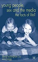 Young People, Sex and the Media: The Facts of Life?