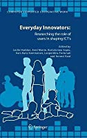 Everyday Innovators: Researching the Role of Users in Shaping ICT's