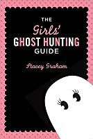 The Girls' Ghost Hunting Guide