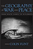 Geography of War and Peace: From Death Camps to Diplomats