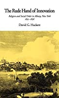 Rude Hand of Innovation: Religion and Social Order in Albany, New York 1652-1836. Religion in America Series.