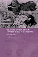 The Ethics of Aesthetics in Japanese Cinema and Literature: Polygraphic Desire