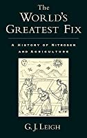 World's Greatest Fix: A History of Nitrogen and Agriculture