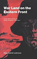 War Land on the Eastern Front: Culture, National Identity and German Occupation in World War I