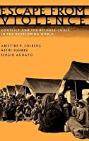 Escape from Violence. Conflict and the Refugee Crisis in the Developing World