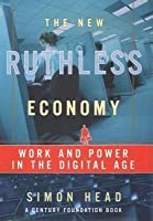 New Ruthless Economy: Work and Power in the Digital Age