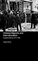 Chinese Migrants and Internationlism: Forgotton Histories, 1917-1945