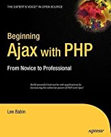 Beginning Ajax with PHP: From Novice to Professional