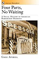 Four Parts, No Waiting: A Social History of American Barbershop Harmony. American Musicspheres.