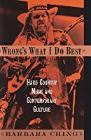 Wrong's What I Do Best: Hard Country Music and Contemporary Culture