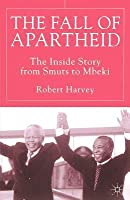 Fall of Apartheid: The Inside Story from Smuts to Mbeki