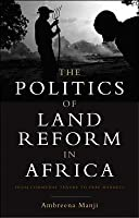 Politics of Land Reform in Africa: From Communal Tenure to Free Markets