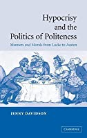 Hypocrisy and Politics Politeness: Manners and Morals from Locke to Austen