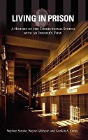 Living in Prison: A History of the Correctional System with an Insider's View