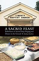 Sacred Feast: Reflections on Sacred Harp Singing and Dinner on the Ground. at Table.