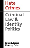 Hate Crimes: Criminal Law and Identity Politics. Studies in Crime and Public Policy