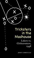 Tricksters in the Madhouse: Lakers vs. Globetrotters, 1948