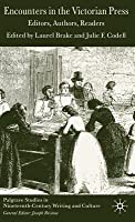 Encounters in the Victorian Press: Editors, Authors, Readers
