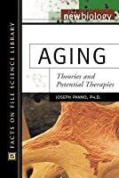 Aging: Theories and Potential Therapies. Facts on File Science Library: The New Biology.