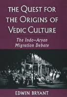 Quest for the Origins of Vedic Culture: The Indo-Aryan Migration Debate