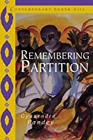 Remembering Partition: Violence, Nationalism and History in India
