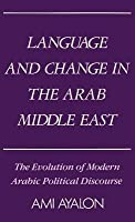 Language and Change in the Arab Middle East: The Evolution of Modern Arabic Political Discourse