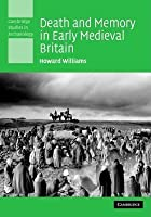 Death and Memory in Early Medieval Britain. Cambridge Studies in Archaeology.