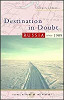 Destination in Doubt: Russia Since 1989. Global History of the Present.