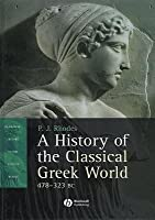 History of the Classical Greek World 478 323 BC, A. Blackwell History of the Ancient World.