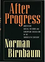 After Progress: American Social Reform and European Socialism in the Twentieth Century