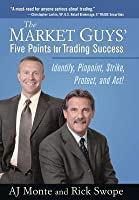 Market Guys' Five Points for Trading Success: Identify, Pinpoint, Strike, Protect and ACT!