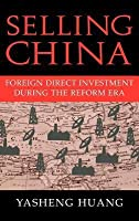 Selling China: Foreign Direct Investment During the Reform Era. Cambridge Modern China Series
