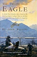 Two-Headed Eagle: In Which Otto Prohaska Takes a Break as the Habsburg Empire's Leading U-Boat Ace and Does Something