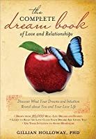 Complete Dream Book of Love and Relationships: Discover What Your Dreams and Intuition Reveal about You and Your Love Life