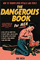 Dangerous Book for Men: How to Triumph Over Pitfalls and Perils