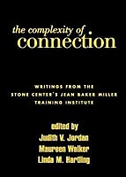 The Complexity of Connection: Writings from the Stone Center's Jean Baker Miller