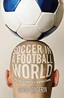 Soccer in a Football World: The Story of America's Forgotten Game (Revised)